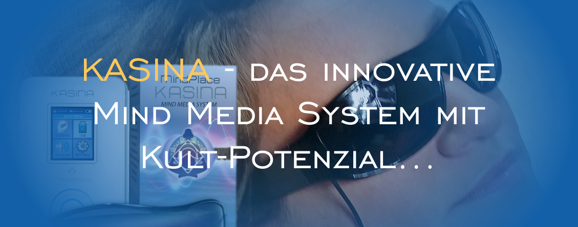 KASINA das innovative  Mind Media System mit Kult-Potenzial...